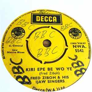 Fred Ziboh & His Ijaw Singers - Kiri Epe Be Wo Ye Download