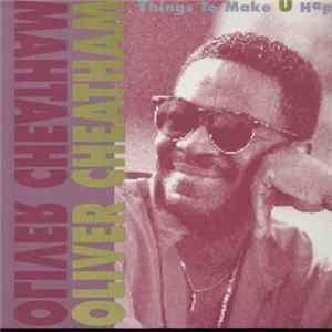 Oliver Cheatham - Things To Make U Happy Download