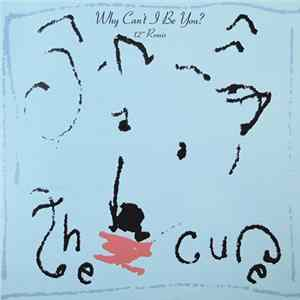 "The Cure - Why Can't I Be You? (12"" Remix) Download"