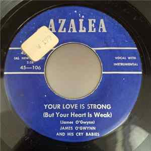 James O'Gwynn And His Cry Babies - Your Love Is Strong (But Your Heart Is Weak) / Ready For Freddy Download