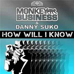 Monkey Business & Danny Suko - How Will I Know Download