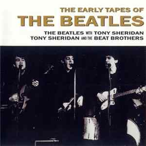 The Beatles / The Beatles With Tony Sheridan / Tony Sheridan And The Beat Brothers - The Early Tapes Of The Beatles Download