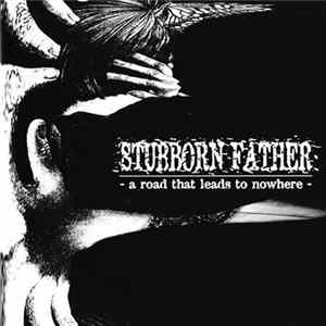 Stubborn Father - A Road That Leads To Nowhere Download