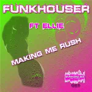 Funkhouser Ft. Ellie - Making Me Rush Download